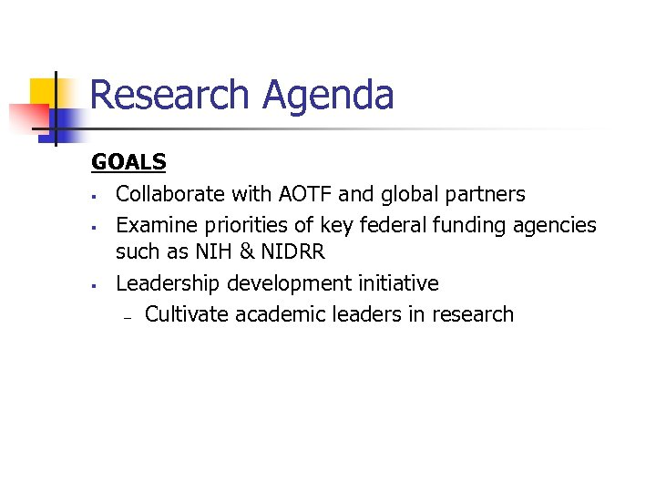 Research Agenda GOALS § Collaborate with AOTF and global partners § Examine priorities of