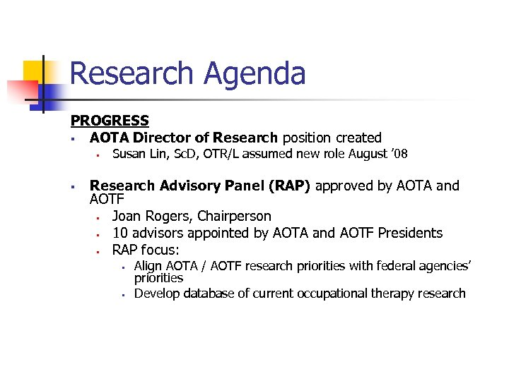 Research Agenda PROGRESS § AOTA Director of Research position created § § Susan Lin,
