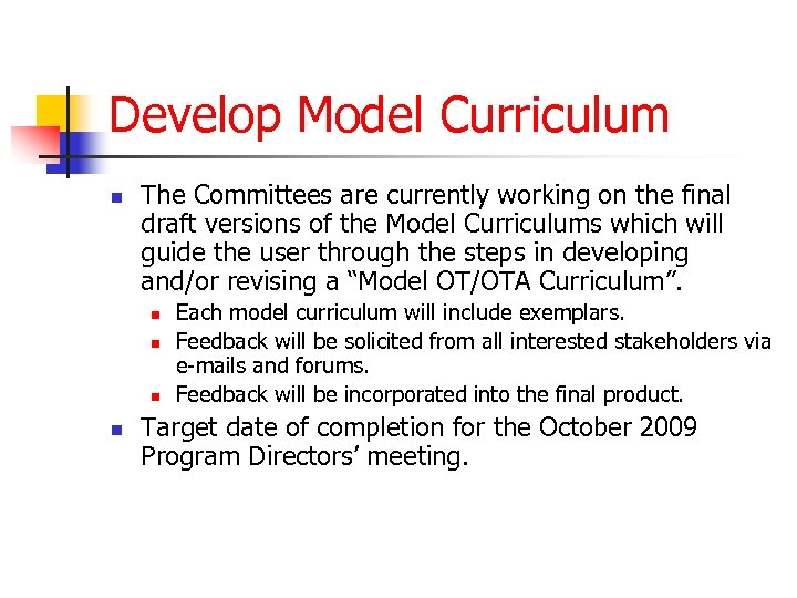 Develop Model Curriculum n The Committees are currently working on the final draft versions