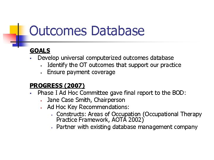 Outcomes Database GOALS § Develop universal computerized outcomes database § Identify the OT outcomes