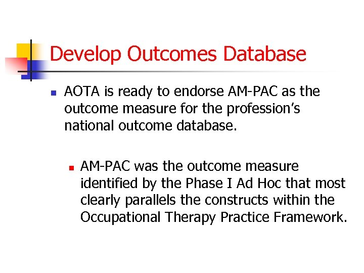 Develop Outcomes Database n AOTA is ready to endorse AM-PAC as the outcome measure