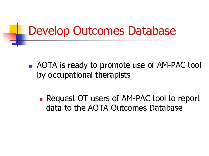 Develop Outcomes Database n AOTA is ready to promote use of AM-PAC tool by