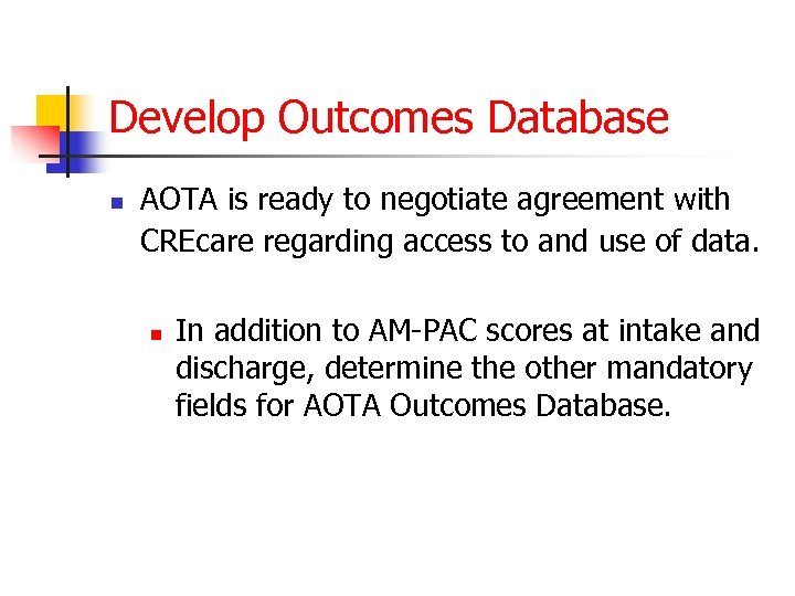 Develop Outcomes Database n AOTA is ready to negotiate agreement with CREcare regarding access