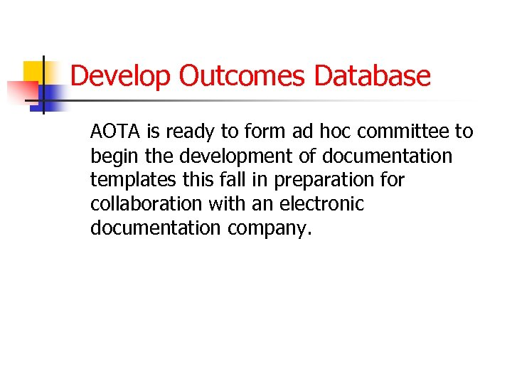 Develop Outcomes Database AOTA is ready to form ad hoc committee to begin the