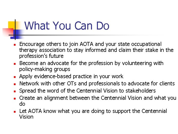 What You Can Do n n n n Encourage others to join AOTA and