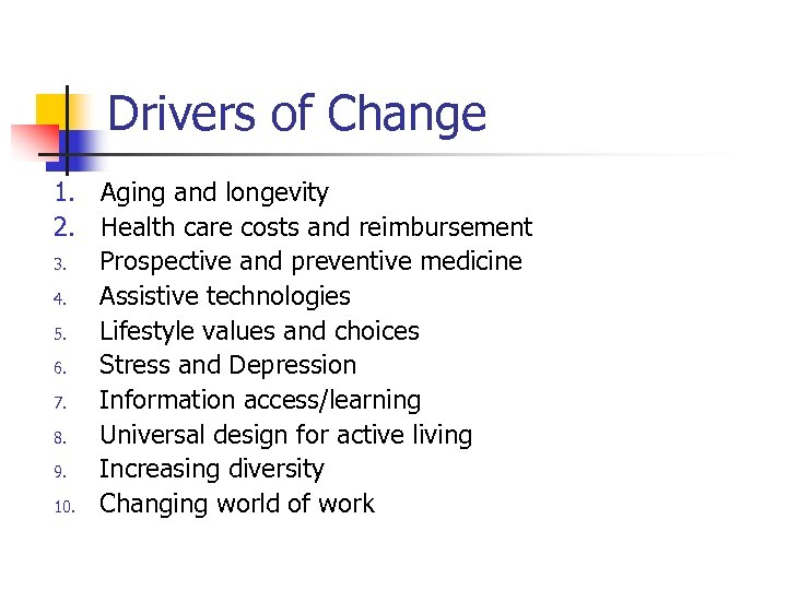 Drivers of Change 1. Aging and longevity 2. Health care costs and reimbursement 3.