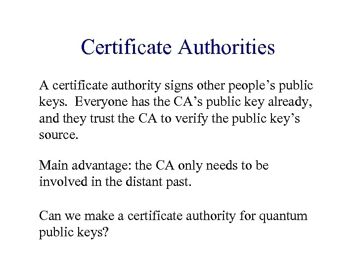 Certificate Authorities A certificate authority signs other people's public keys. Everyone has the CA's