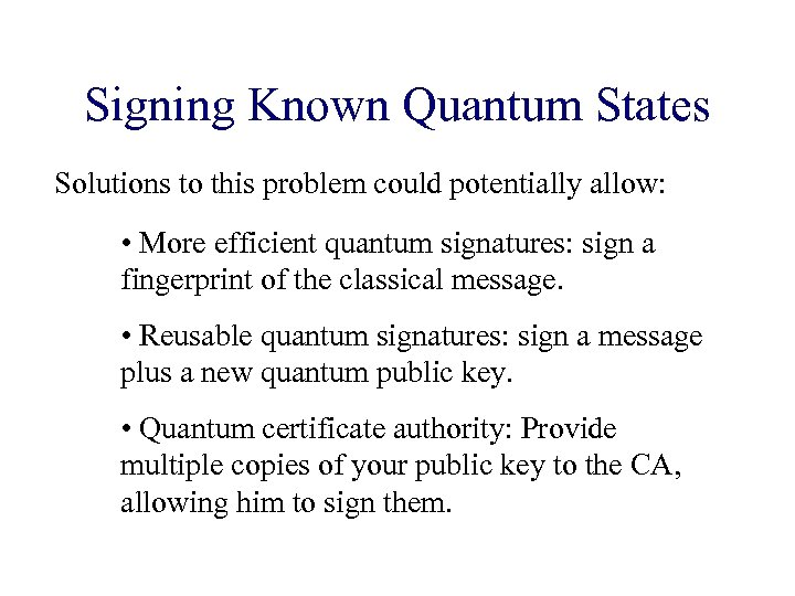 Signing Known Quantum States Solutions to this problem could potentially allow: • More efficient