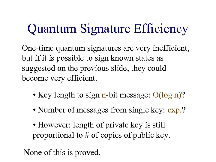 Quantum Signature Efficiency One-time quantum signatures are very inefficient, but if it is possible