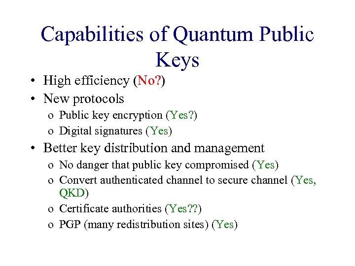 Capabilities of Quantum Public Keys • High efficiency (No? ) • New protocols o