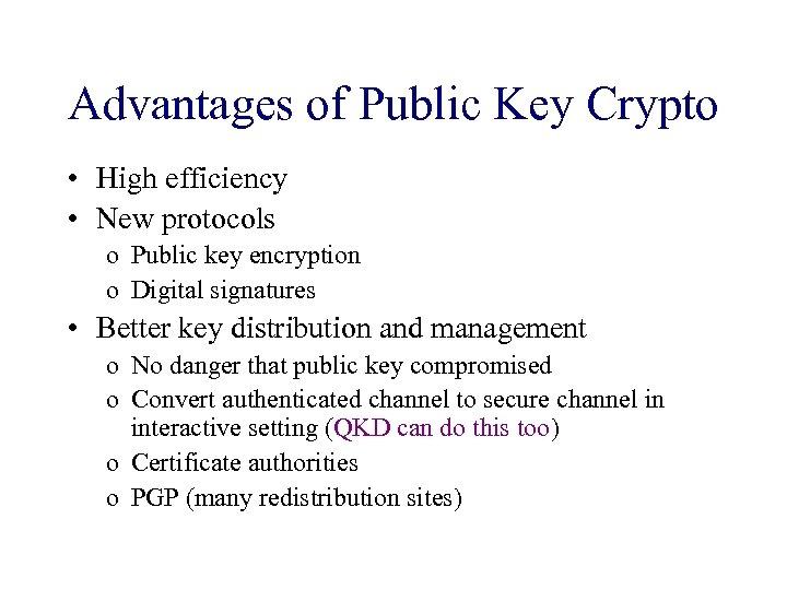Advantages of Public Key Crypto • High efficiency • New protocols o Public key