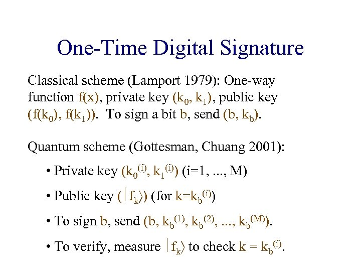 One-Time Digital Signature Classical scheme (Lamport 1979): One-way function f(x), private key (k 0,