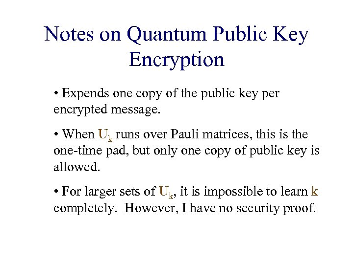 Notes on Quantum Public Key Encryption • Expends one copy of the public key