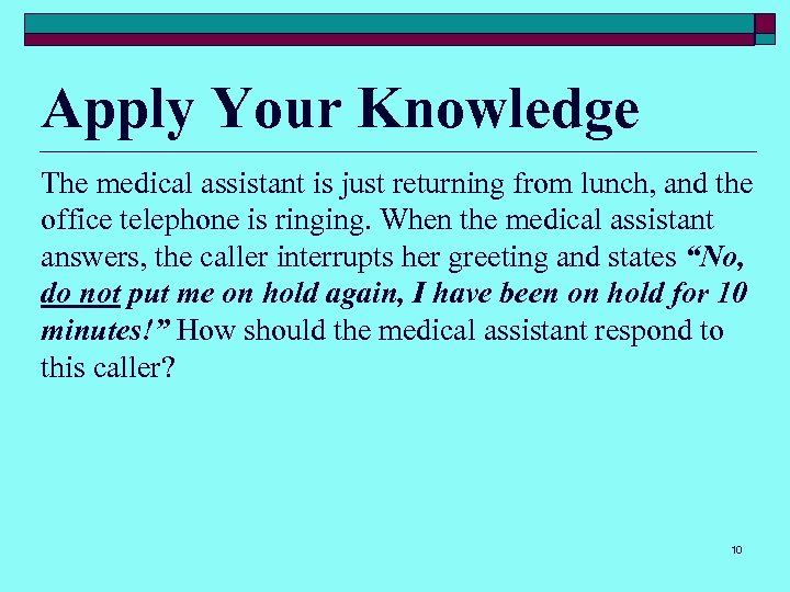 Apply Your Knowledge The medical assistant is just returning from lunch, and the office