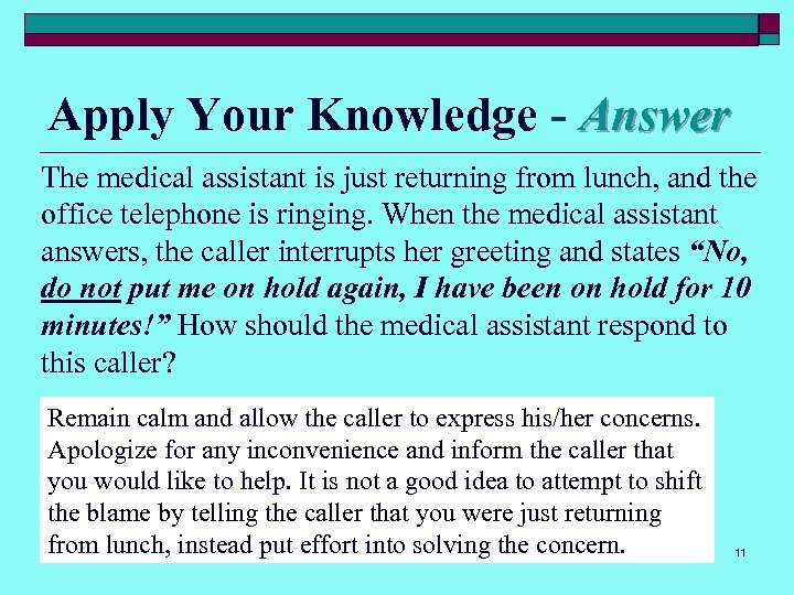 Apply Your Knowledge - Answer The medical assistant is just returning from lunch, and