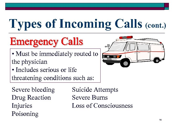 Types of Incoming Calls (cont. ) • Must be immediately routed to the physician