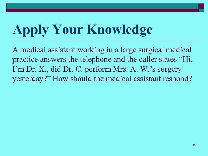 Apply Your Knowledge A medical assistant working in a large surgical medical practice answers