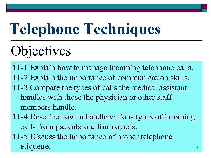 Telephone Techniques Objectives 11 -1 Explain how to manage incoming telephone calls. 11 -2