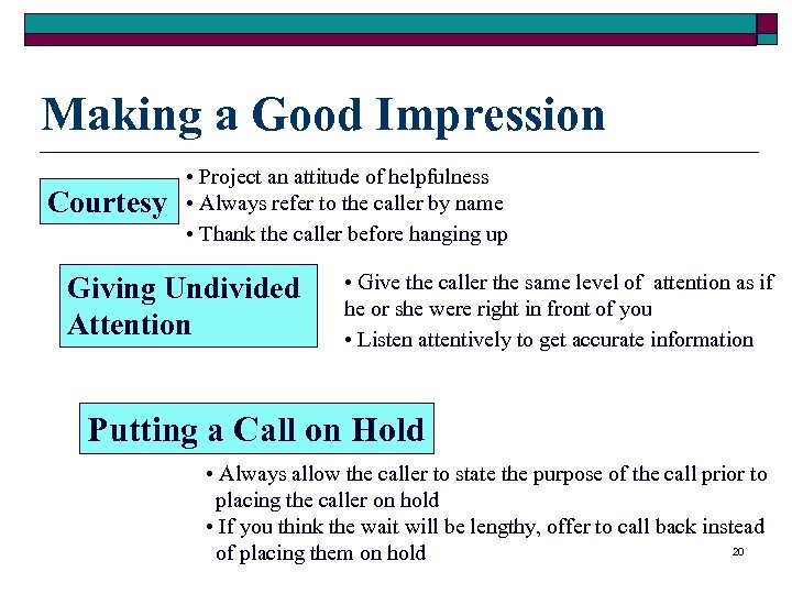 Making a Good Impression Courtesy • Project an attitude of helpfulness • Always refer