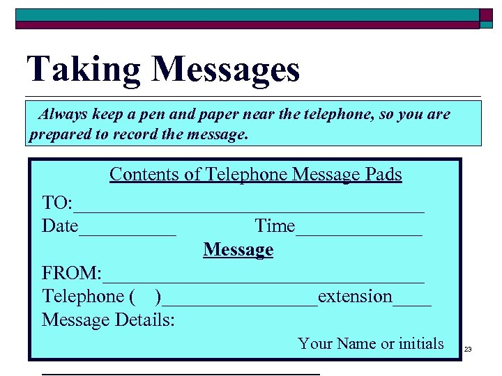 Taking Messages Always keep a pen and paper near the telephone, so you are