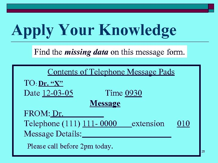 Apply Your Knowledge Find the missing data on this message form. Contents of Telephone