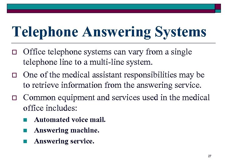 Telephone Answering Systems o o o Office telephone systems can vary from a single