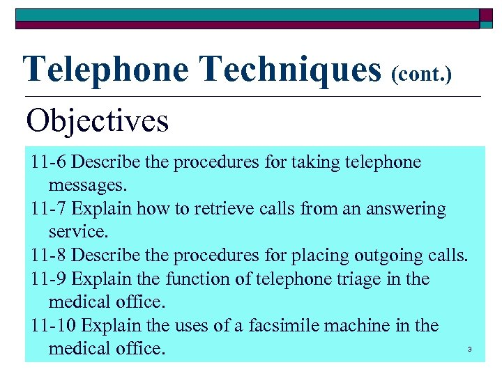 Telephone Techniques (cont. ) Objectives 11 -6 Describe the procedures for taking telephone messages.