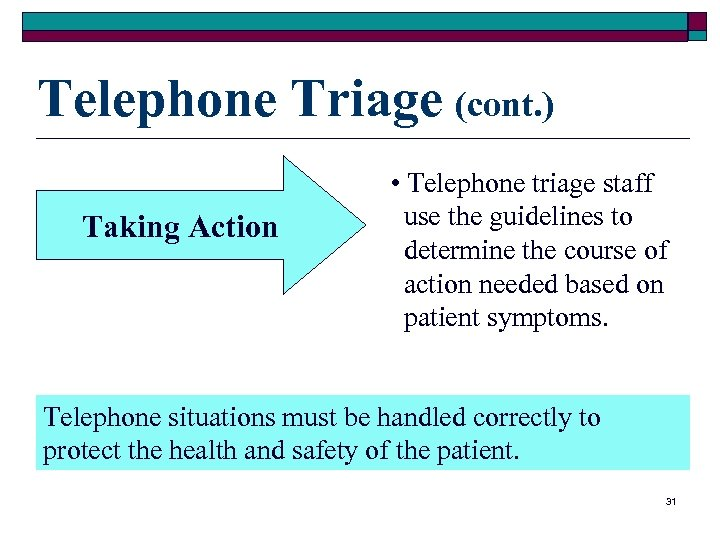 Telephone Triage (cont. ) Taking Action • Telephone triage staff use the guidelines to