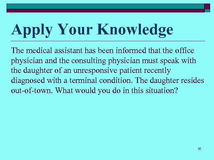 Apply Your Knowledge The medical assistant has been informed that the office physician and