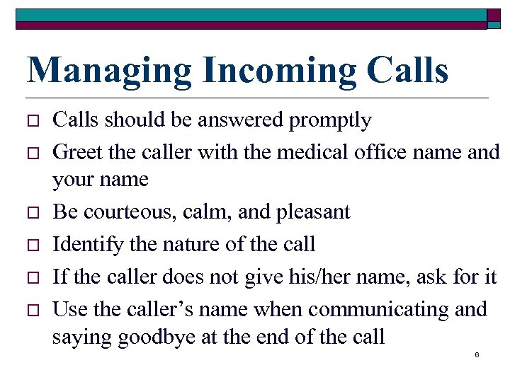 Managing Incoming Calls o o o Calls should be answered promptly Greet the caller