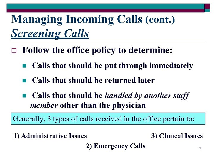Managing Incoming Calls (cont. ) Screening Calls o Follow the office policy to determine: