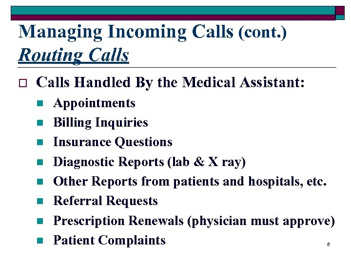 Managing Incoming Calls (cont. ) Routing Calls o Calls Handled By the Medical Assistant: