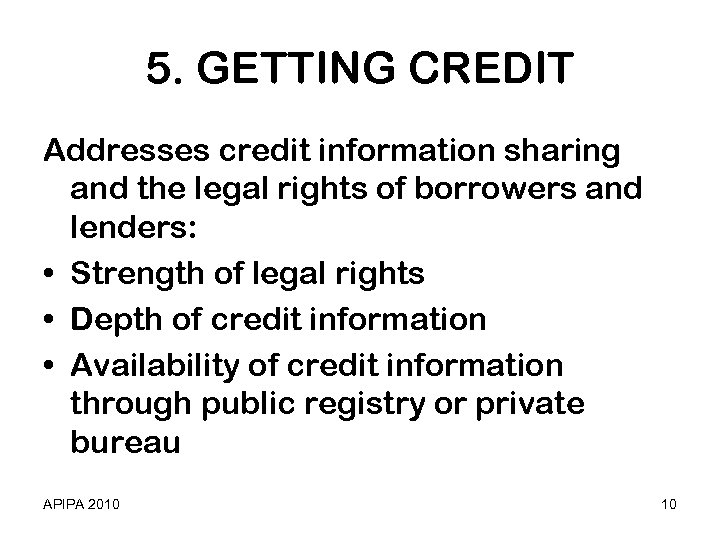 5. GETTING CREDIT Addresses credit information sharing and the legal rights of borrowers and