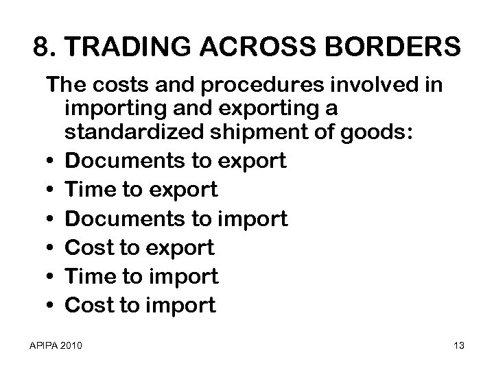 8. TRADING ACROSS BORDERS The costs and procedures involved in importing and exporting a
