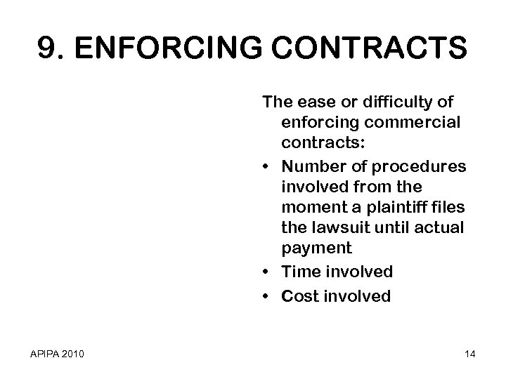 9. ENFORCING CONTRACTS The ease or difficulty of enforcing commercial contracts: • Number of