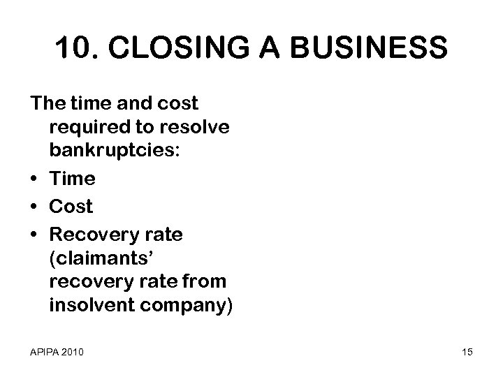 10. CLOSING A BUSINESS The time and cost required to resolve bankruptcies: • Time