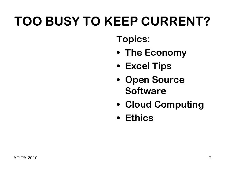 TOO BUSY TO KEEP CURRENT? Topics: • The Economy • Excel Tips • Open
