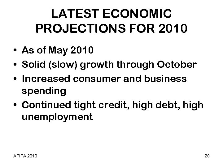 LATEST ECONOMIC PROJECTIONS FOR 2010 • As of May 2010 • Solid (slow) growth