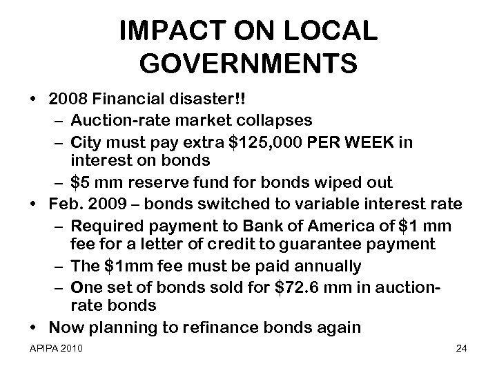 IMPACT ON LOCAL GOVERNMENTS • 2008 Financial disaster!! – Auction-rate market collapses – City