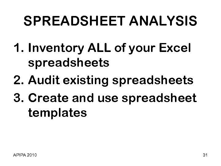 SPREADSHEET ANALYSIS 1. Inventory ALL of your Excel spreadsheets 2. Audit existing spreadsheets 3.