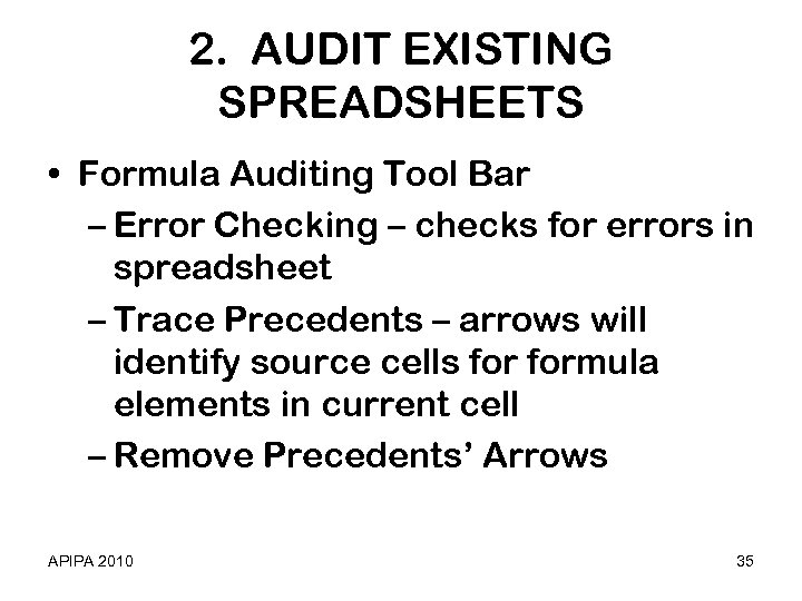 2. AUDIT EXISTING SPREADSHEETS • Formula Auditing Tool Bar – Error Checking – checks