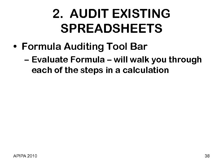 2. AUDIT EXISTING SPREADSHEETS • Formula Auditing Tool Bar – Evaluate Formula – will
