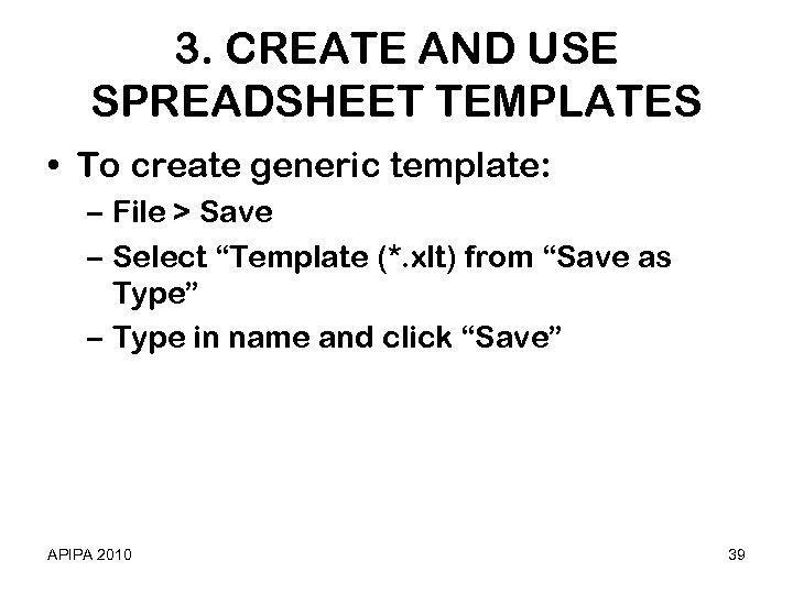 3. CREATE AND USE SPREADSHEET TEMPLATES • To create generic template: – File >