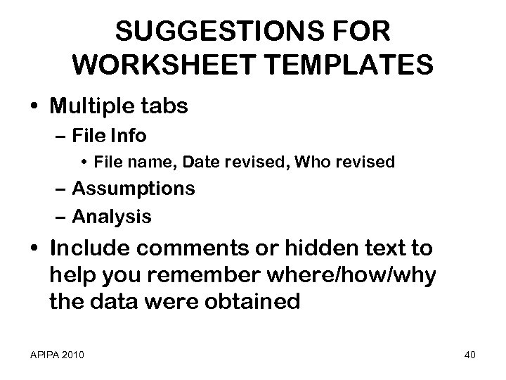 SUGGESTIONS FOR WORKSHEET TEMPLATES • Multiple tabs – File Info • File name, Date