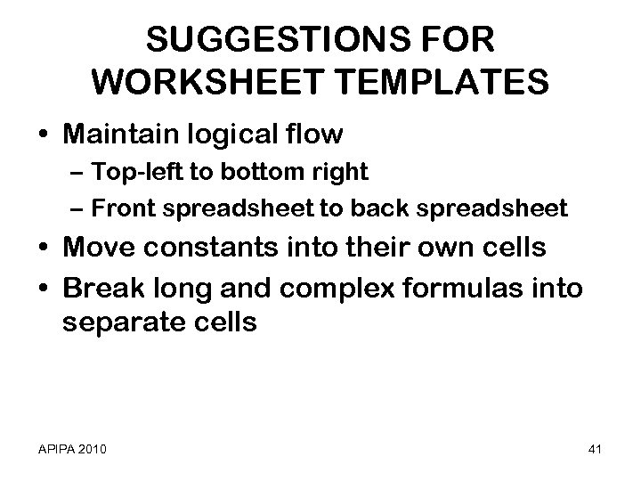 SUGGESTIONS FOR WORKSHEET TEMPLATES • Maintain logical flow – Top-left to bottom right –