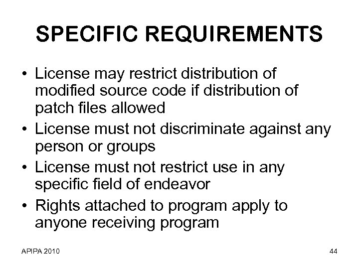 SPECIFIC REQUIREMENTS • License may restrict distribution of modified source code if distribution of