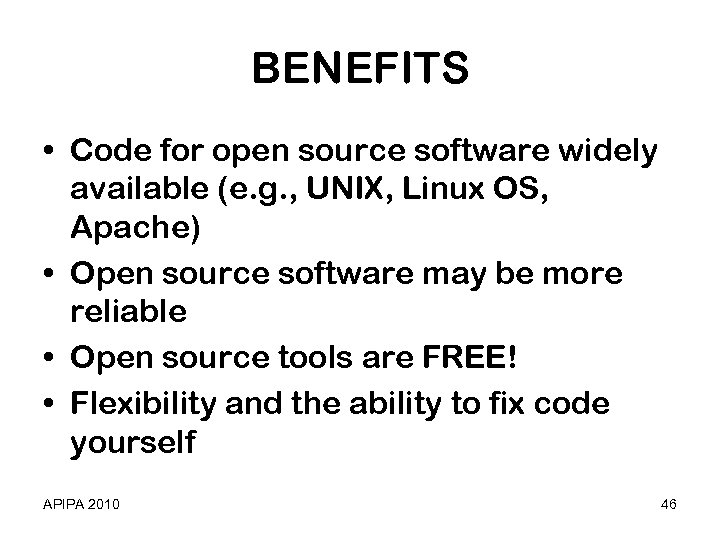 BENEFITS • Code for open source software widely available (e. g. , UNIX, Linux