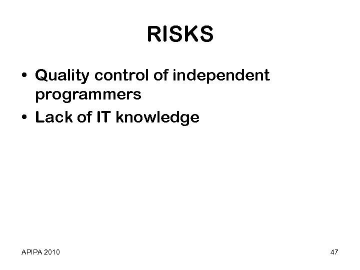 RISKS • Quality control of independent programmers • Lack of IT knowledge APIPA 2010