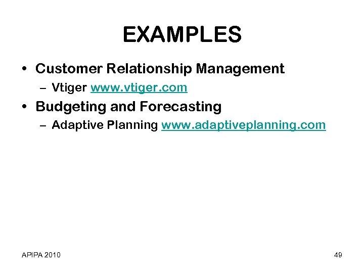 EXAMPLES • Customer Relationship Management – Vtiger www. vtiger. com • Budgeting and Forecasting