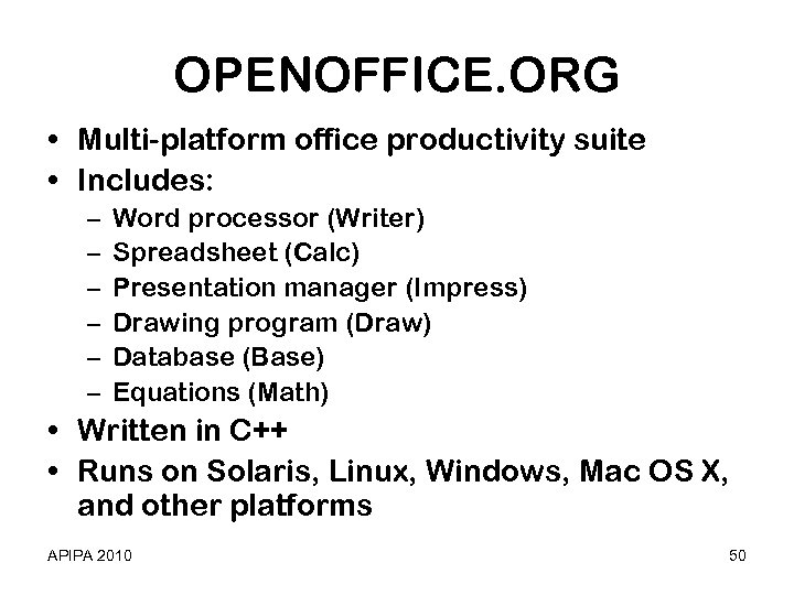 OPENOFFICE. ORG • Multi-platform office productivity suite • Includes: – – – Word processor